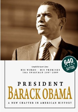 PRESIDENT BARACK OBAMA - A New Chapter in AMERICAN HISTORY: His Words - His Promises - His Speeches 2007-2009, 644 pages