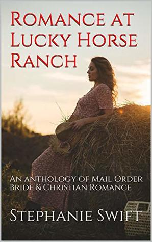 Romance at Lucky Horse Ranch: An anthology of Mail Order Bride & Christian Romance