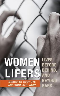 Women Lifers: Lives Before, Behind, and Beyond Bars