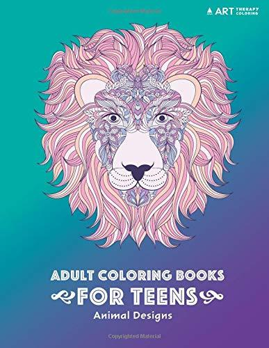 Adult Coloring Books for Teens: Animal Designs: Colouring Pages for Teenagers, Boys, Girls, Teens, Tweens, Older Kids, Young Adults, Art Therapy, Fun ... Mindfulness & Relaxation, Anti Stress Designs