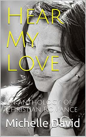 Hear My Love: An anthology of Christian Romance