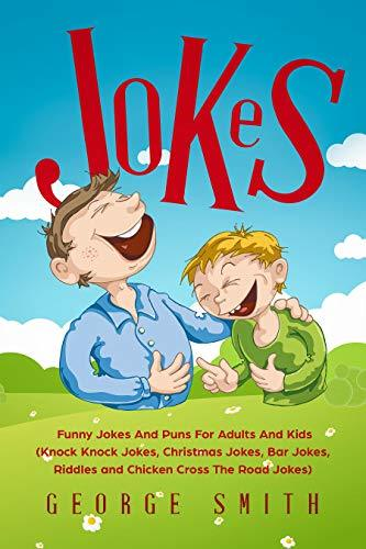 Jokes: Funny Jokes And Puns For Adults And Kids (Knock Knock Jokes, Christmas Jokes, Bar Jokes, Riddles and Chicken Cross The Road Jokes) (Humor And Entertainment Book 1)
