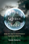 The Ghost Garden: Inside the Lives of Schizophrenia's Feared and Forgotten