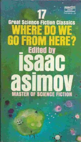 Where Do We Go From Here?: 17 Great Science Fiction Classics