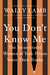 You Don't Know Me by Wally Lamb