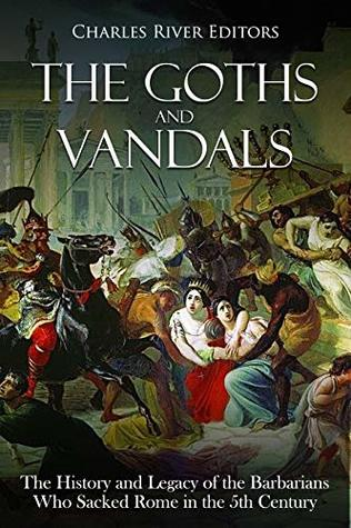 The Goths and Vandals by Charles River Editors