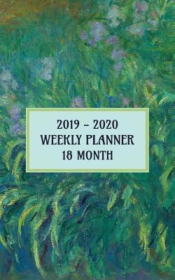 2019 - 2020 18 Month Weekly Planner: Claude Monet's Beautiful Irises Adorn This Classic Pocket Sized Planner to Help You Keep Your Busy Schedule on Track.