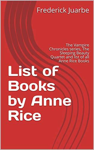 List of Books by Anne Rice: The Vampire Chronicles series, The Sleeping Beauty Quartet and list of all Anne Rice Books