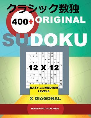 400 Original Sudoku 12x12: Easy and Medium Levels X Diagonal. Holmes Presents a Book of Logical Puzzles. Sudoku Exclusive and Tested. (Pluz 250 Sudoku and 250 Puzzles That You Can Download and Print).