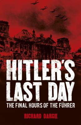 Hitler's Last Day: The Final Hours of the Führer