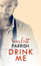 Drink Me by Scarlett Parrish