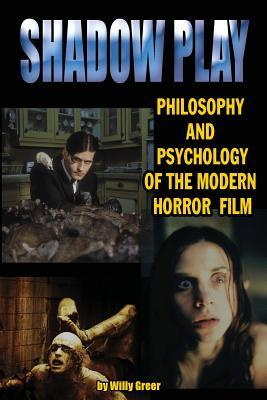 Shadowplay: Philosophy and Psychology of the Modern Horror Film