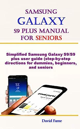 Samsung Galaxy S9 Plus Manual For Seniors: Simplified Samsung Galaxy S9/S9 Plus user guide