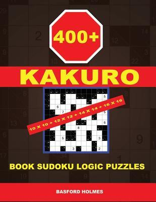 400 Kakuro 10x10 + 12x12 + 14x14 + 16x16: Book Sudoku Logic Puzzles. Holmes Presents to Your Attention a Powerful, Proven Puzzle. (Pluz 250 Sudoku and 250 Puzzles That You Can Download and Print).