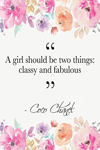 A Girl Should Be Two Things: Classy And Fabulous: Coco Chanel Quote Floral Notebook