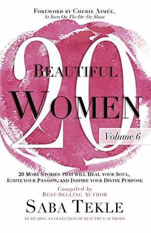 20 Beautiful Women, Volume 6: 20 More Stories That Will Heal Your Soul, Ignite Your Passion, And Inspire Your Divine Purpose