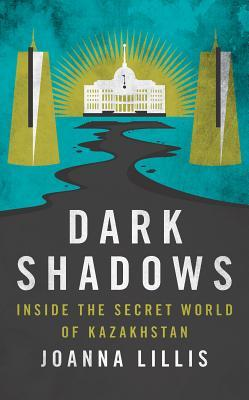 Dark Shadows: Inside the Secret World of Kazakhstan