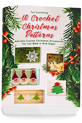 10 Crochet Christmas Patterns: Adorable Crochet Christmas Ornaments You Can Make in One Night: