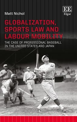 Globalization, Sports Law and Labour Mobility: The Case of Professional Baseball in the United States and Japan