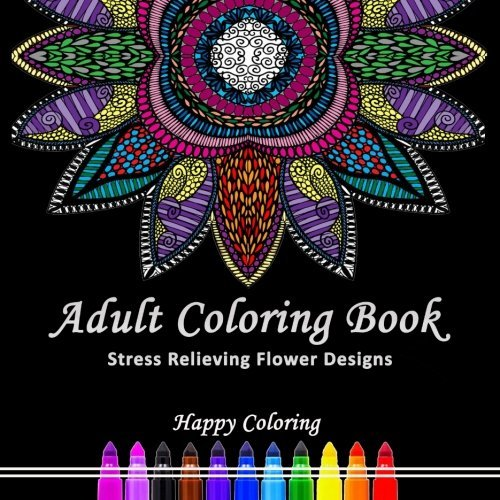 Adult Coloring Book: Stress Relieving Flower Designs