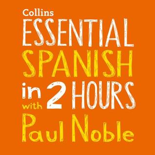 Essential Spanish in 2 Hours with Paul Noble by Paul Noble
