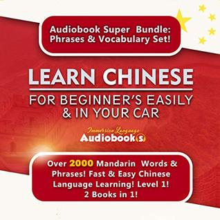 Learn Chinese For Beginner's Easily & In Your Car Audiobook Super Bundle! Phrases & Vocabulary Set! 2 Books In 1: Over 2000 Mandarin Words & Phrases ! Fast & Easy Chinese Language Learning! Level 1