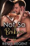 Not So Broken (Love Grows Series, # 1)