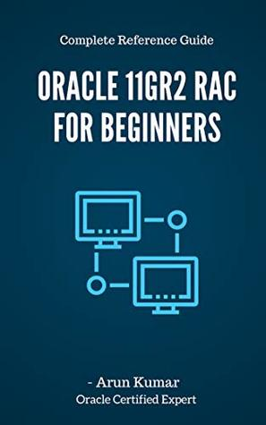Oracle 11gR2 RAC for Beginners: Become a RAC administrator in just 2 weeks!