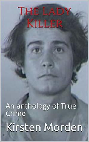 The Lady Killer: An anthology of True Crime