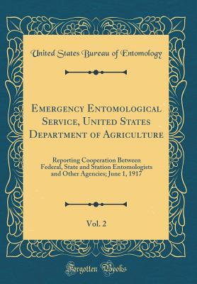Emergency Entomological Service, United States Department of Agriculture, Vol. 2: Reporting Cooperation Between Federal, State and Station Entomologists and Other Agencies; June 1, 1917