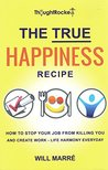 The True Happiness Recipe: How to Stop Your Job from Killing You and Create Work-Life Harmony Everyday