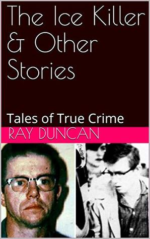 The Ice Killer & Other Stories: Tales of True Crime