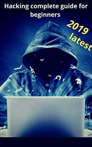 Hacking for beginners 2019: complete step by step guide