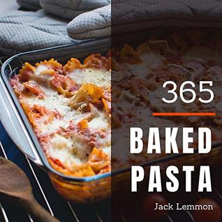 baked pasta 365 enjoy 365 days with amazing baked pasta recipes in