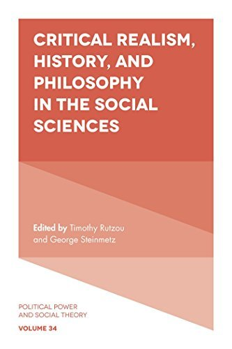 Critical Realism, History, and Philosophy in the Social Sciences (Political Power and Social Theory Book 34)
