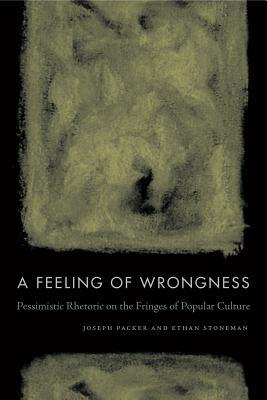 A Feeling of Wrongness: Pessimistic Rhetoric on the Fringes of Popular Culture