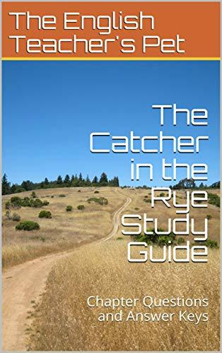 The Catcher in the Rye Study Guide: Chapter Questions and Answer Keys