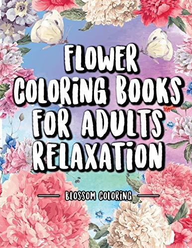 Flower Coloring Books for Adults Relaxation: Coloring for relaxation – illustrations of Beautiful Flowers & Butterflies to color: For Relaxation and Stress Relieving