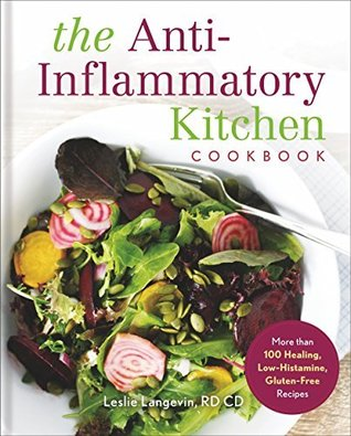 the antiinflammatory kitchen cookbook more than 100 healing lowhistamine glutenfree recipes