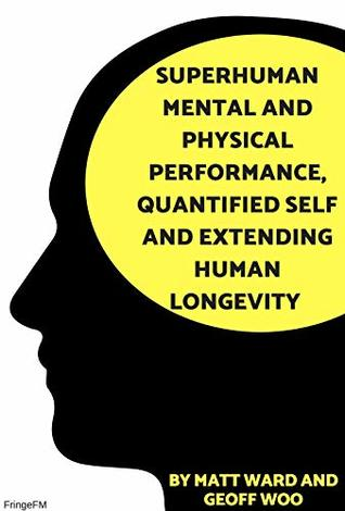 Superhuman Mental and Physical Performance, Quantified Self and Extending Human Longevity: How Ketones and Intermittent Fasting Supercharge Supersoldiers (FringeFM Book 10)