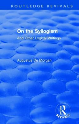 On the Syllogism: And Other Logical Writings