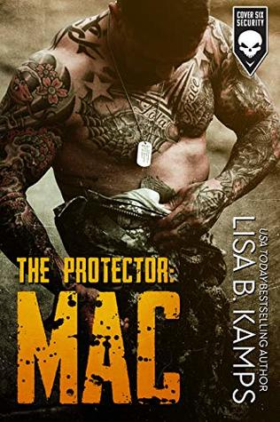 The Protector: MAC (Cover Six Security, #1) by Lisa B  Kamps