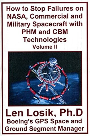 Volume II How to Stop Failures on NASA, Commercial and Military Spacecraft with PHM and CBM Technologies: Making Getting to Space and Playing in Space Safe for Tourists