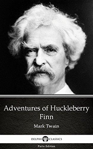 Adventures of Huckleberry Finn by Mark Twain - Delphi Classics (Illustrated) (Delphi Parts Edition (Mark Twain) Book 4)