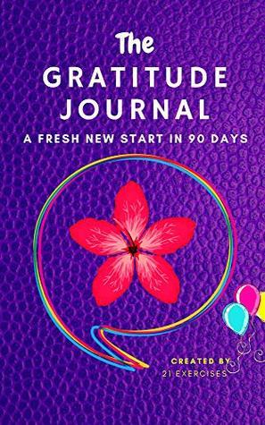 The Gratitude Journal: A Fresh New Start In 90 Days (90 Day Gratitude Journal)