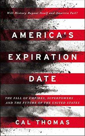 America's Expiration Date: The Fall of Empires, Superpowers . . . and the Future of the United States