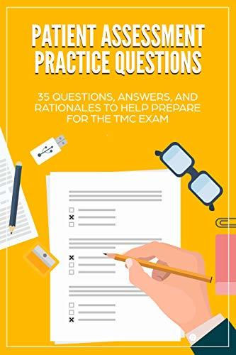 Patient Assessment Practice Questions: 35 Questions, Answers, and Rationales to Help Prepare for the TMC Exam