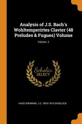 Analysis of J.S. Bach's Wohltemperirtes Clavier (48 Preludes & Fugues) Volume; Volume 2
