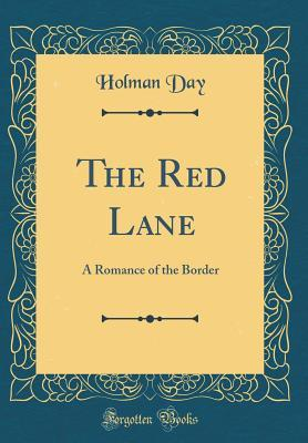 The Red Lane: A Romance of the Border