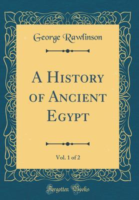 A History of Ancient Egypt, Vol. 1 of 2